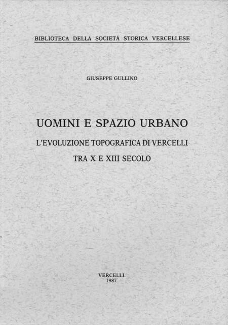 Uomini e spazio urbano. L'evoluzione topografica di Vercelli tra X e XII secolo