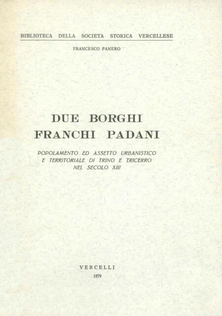Due borghi franchi padani. Popolamento ed assetto urbanistico e territoriale di Trino e Tricerro nel secolo XIII
