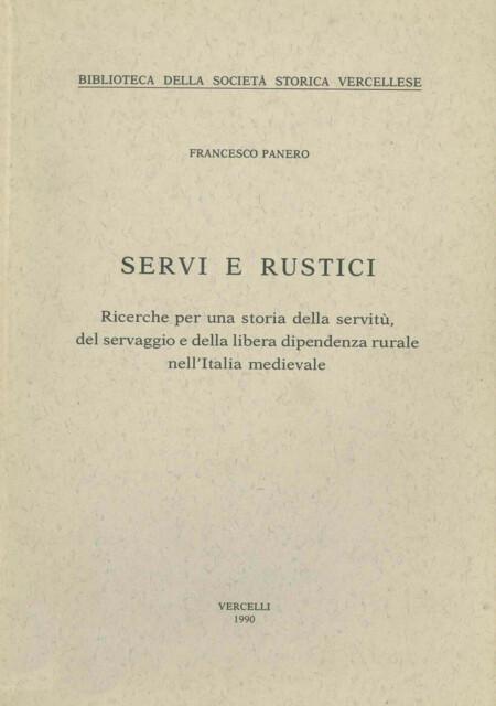 Servi e rustici. Ricerche per una storia della servitù, del servaggio e della libera dipendenza rurale nell'Italia medievale